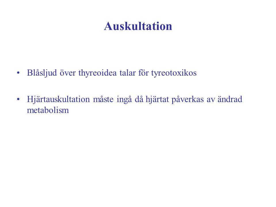 Auskultation Blåsljud över thyreoidea talar för tyreotoxikos
