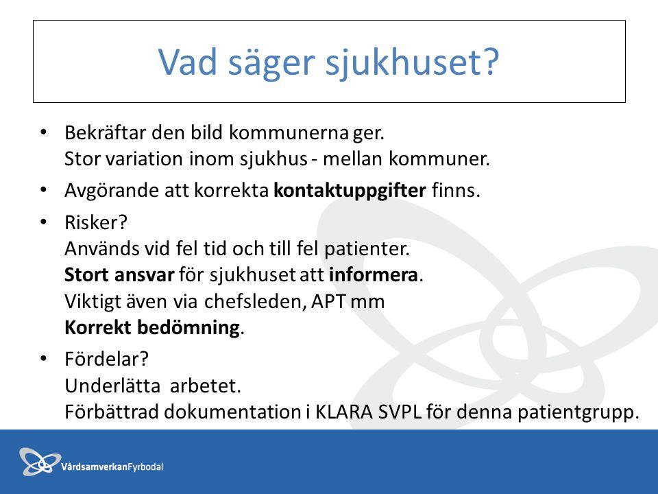 Vad säger sjukhuset Bekräftar den bild kommunerna ger. Stor variation inom sjukhus - mellan kommuner.