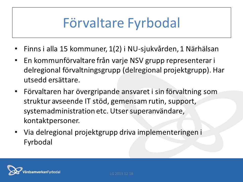 Förvaltare Fyrbodal Finns i alla 15 kommuner, 1(2) i NU-sjukvården, 1 Närhälsan.