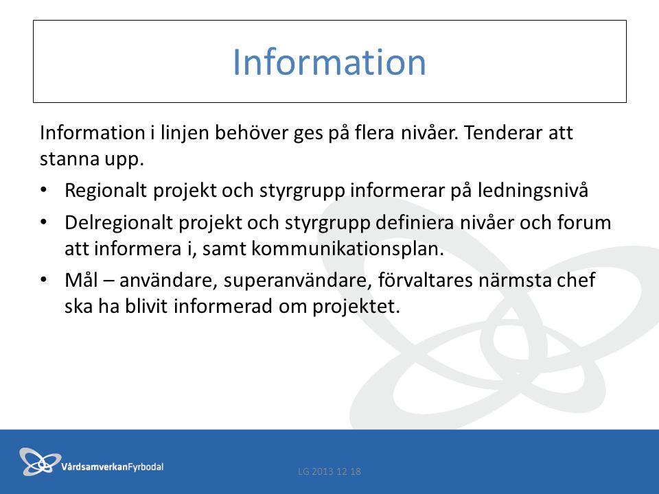 Information Information i linjen behöver ges på flera nivåer. Tenderar att stanna upp. Regionalt projekt och styrgrupp informerar på ledningsnivå.