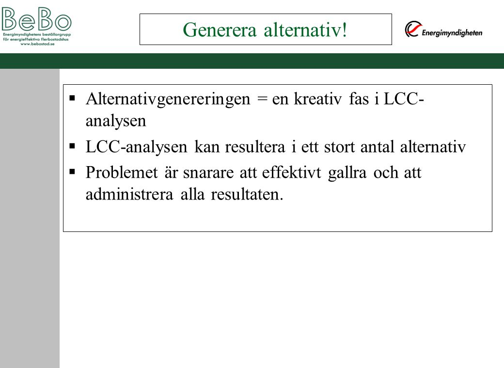 Generera alternativ! Alternativgenereringen = en kreativ fas i LCC-analysen. LCC-analysen kan resultera i ett stort antal alternativ.
