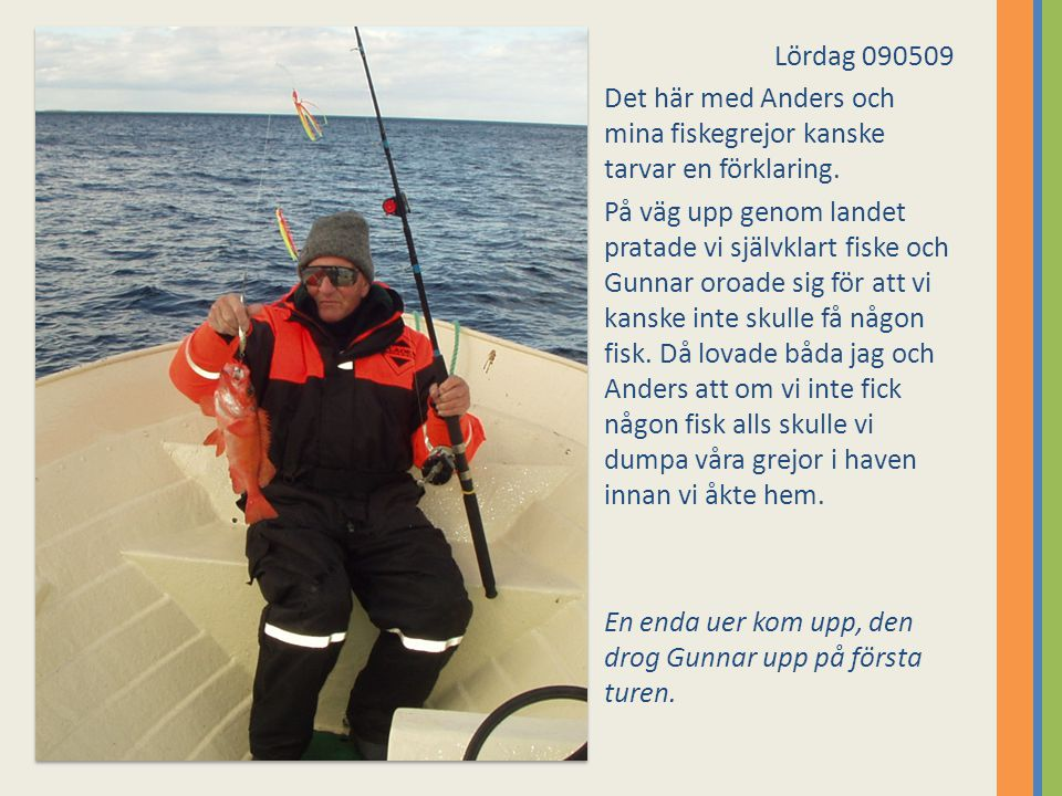 Lördag 090509 Det här med Anders och mina fiskegrejor kanske tarvar en förklaring.