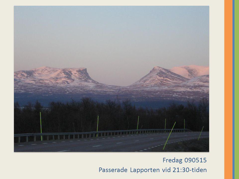 Fredag 090515 Passerade Lapporten vid 21:30-tiden