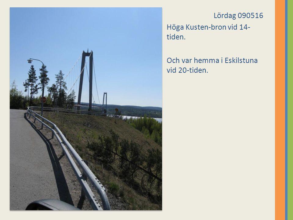 Lördag 090516 Höga Kusten-bron vid 14-tiden. Och var hemma i Eskilstuna vid 20-tiden.