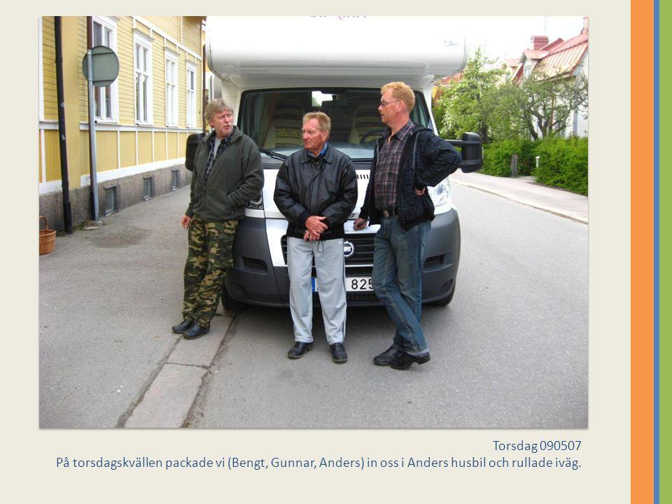 Torsdag 090507 På torsdagskvällen packade vi (Bengt, Gunnar, Anders) in oss i Anders husbil och rullade iväg.