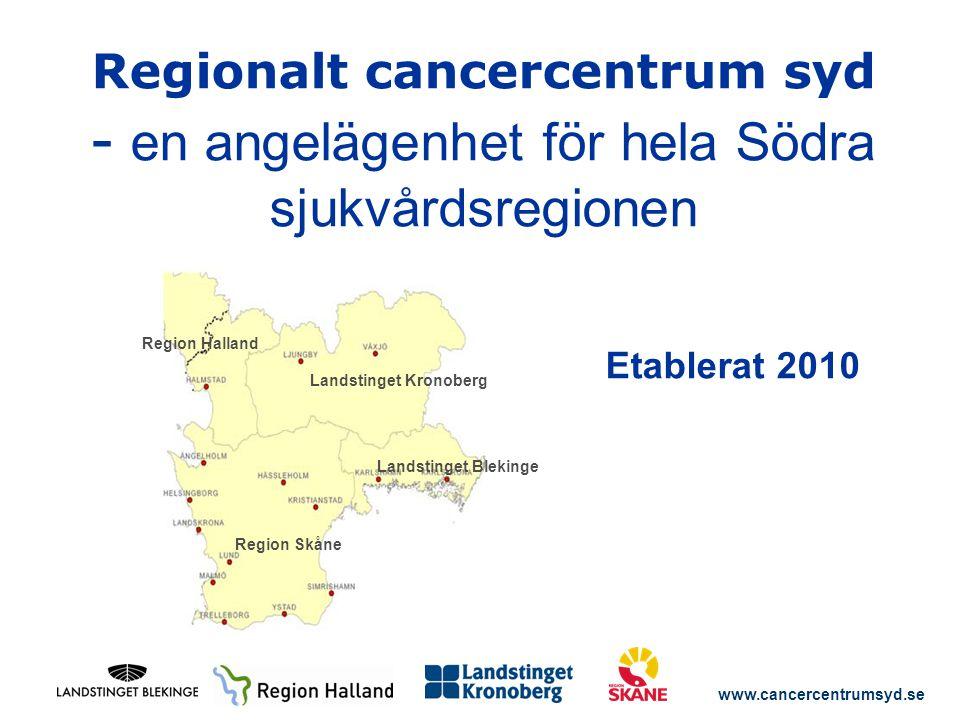 Regionalt cancercentrum syd - en angelägenhet för hela Södra sjukvårdsregionen Etablerat 2010