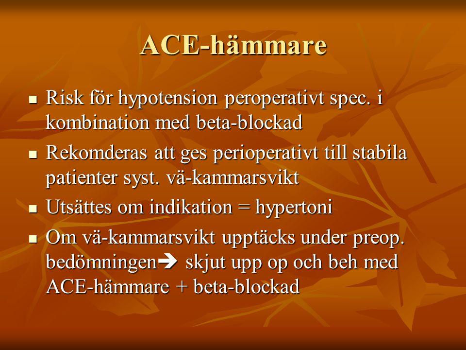 ACE-hämmare Risk för hypotension peroperativt spec. i kombination med beta-blockad.