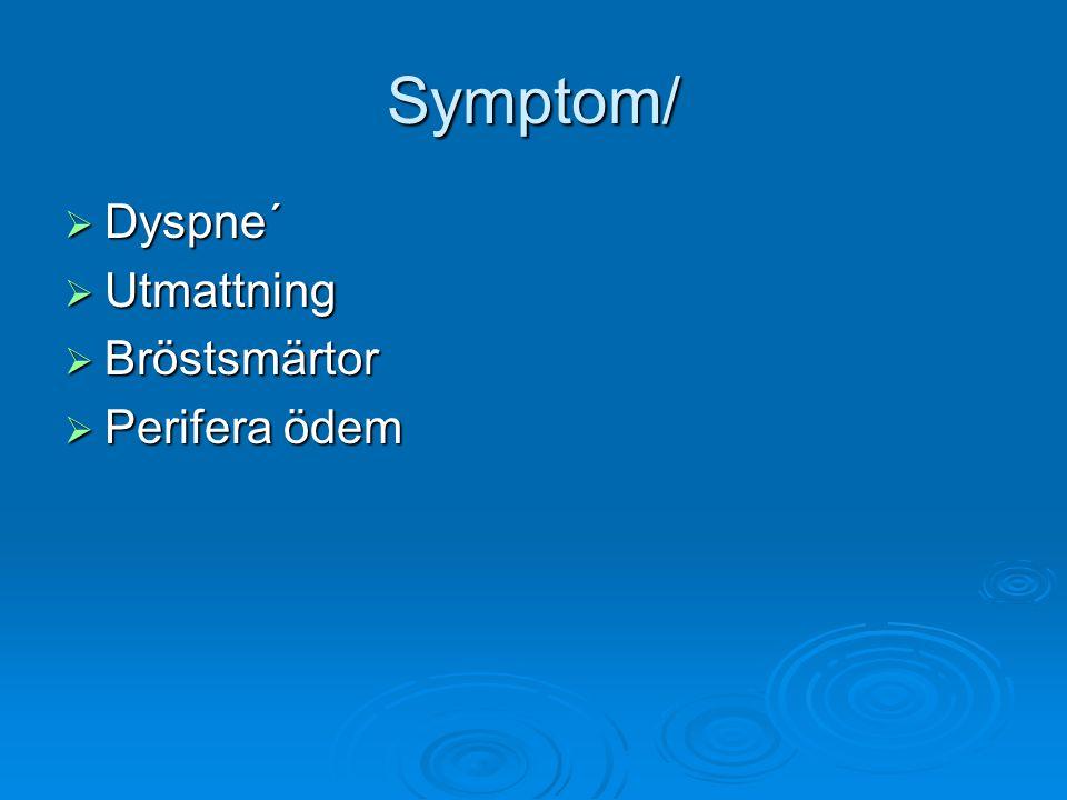 Symptom/ Dyspne´ Utmattning Bröstsmärtor Perifera ödem