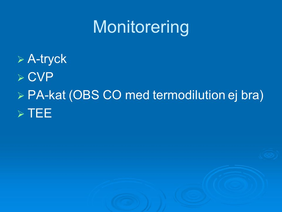 Monitorering A-tryck CVP PA-kat (OBS CO med termodilution ej bra) TEE