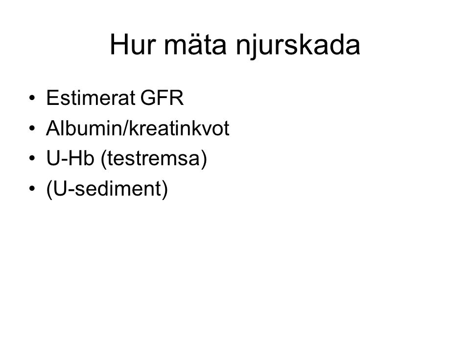 Hur mäta njurskada Estimerat GFR Albumin/kreatinkvot U-Hb (testremsa)