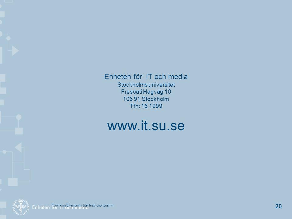 Enheten för IT och media Stockholms universitet Frescati Hagväg 10 106 91 Stockholm Tfn: 16 1999 www.it.su.se