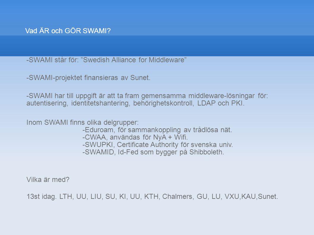 Vad ÄR och GÖR SWAMI -SWAMI står för: Swedish Alliance for Middleware -SWAMI-projektet finansieras av Sunet.