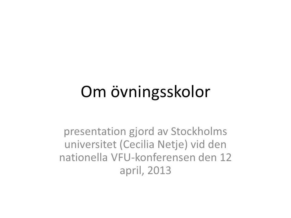 Om övningsskolor presentation gjord av Stockholms universitet (Cecilia Netje) vid den nationella VFU-konferensen den 12 april, 2013.