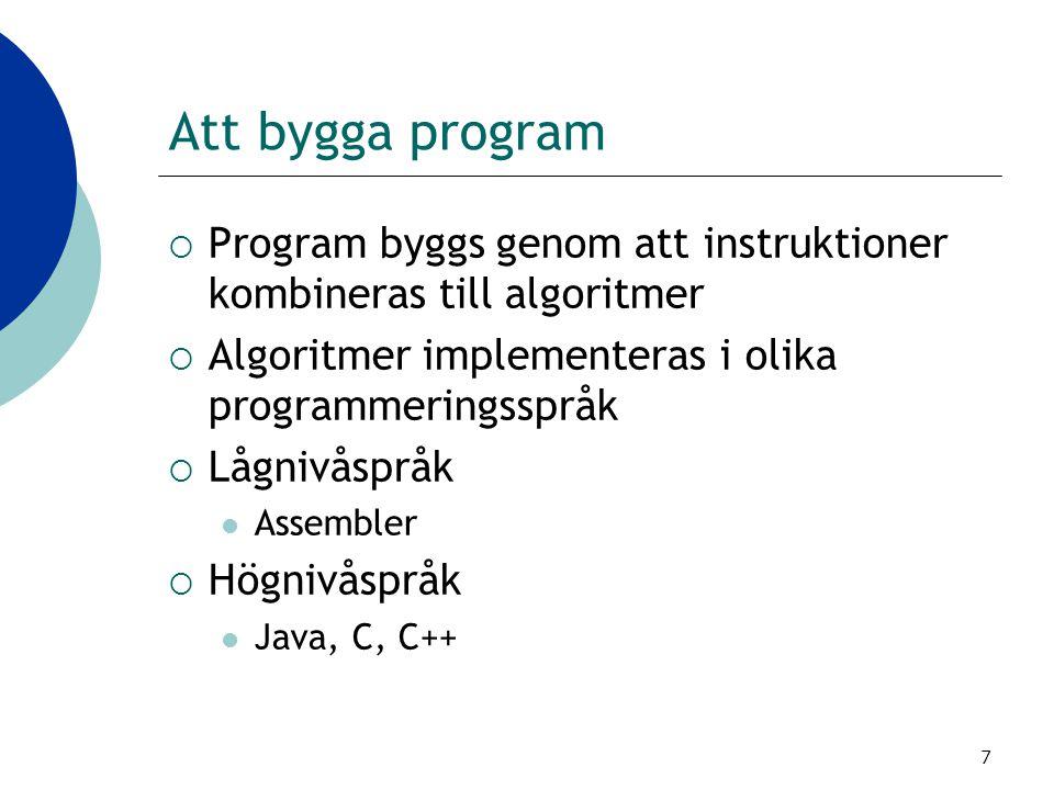Att bygga program Program byggs genom att instruktioner kombineras till algoritmer. Algoritmer implementeras i olika programmeringsspråk.