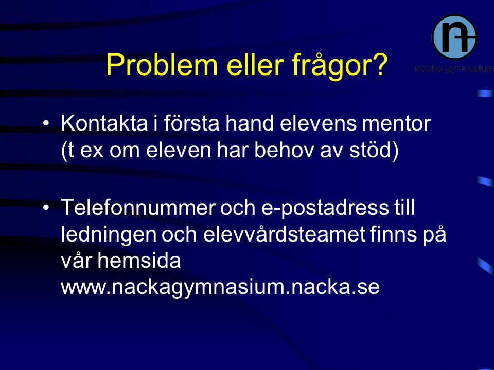 Problem eller frågor Kontakta i första hand elevens mentor (t ex om eleven har behov av stöd)