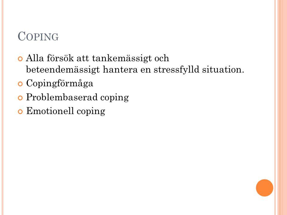 Coping Alla försök att tankemässigt och beteendemässigt hantera en stressfylld situation. Copingförmåga.