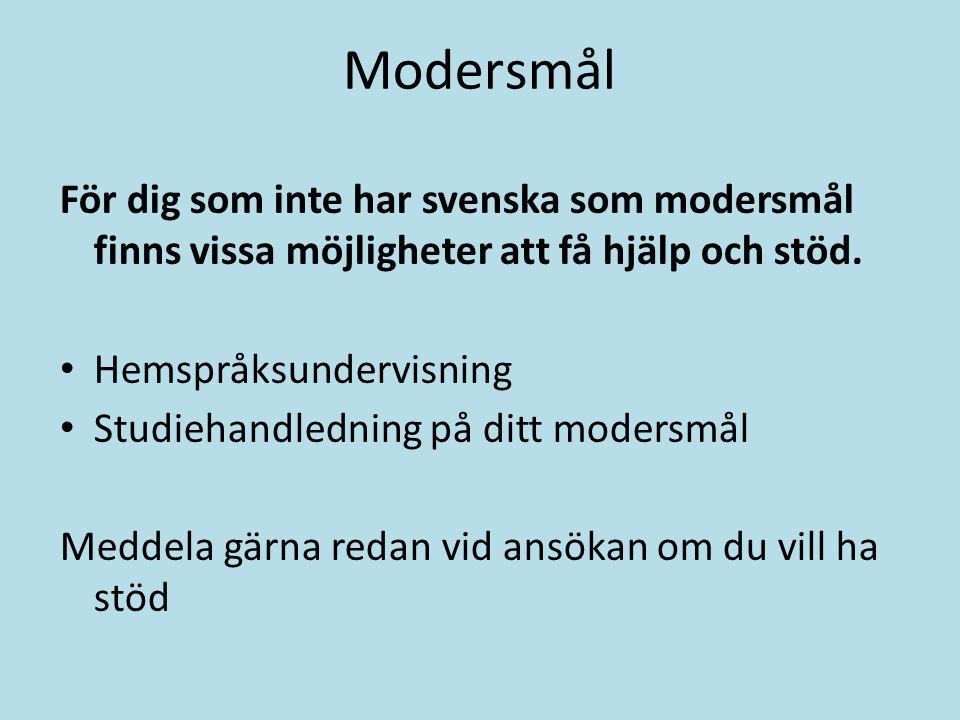 Modersmål För dig som inte har svenska som modersmål finns vissa möjligheter att få hjälp och stöd.