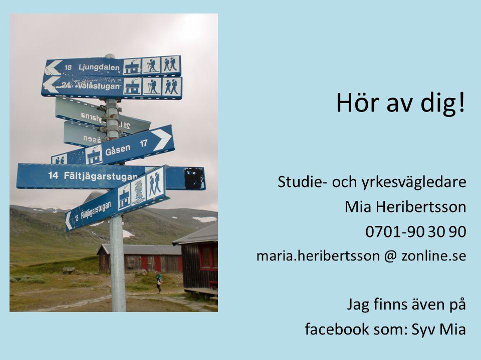 Hör av dig! Studie- och yrkesvägledare Mia Heribertsson 0701-90 30 90