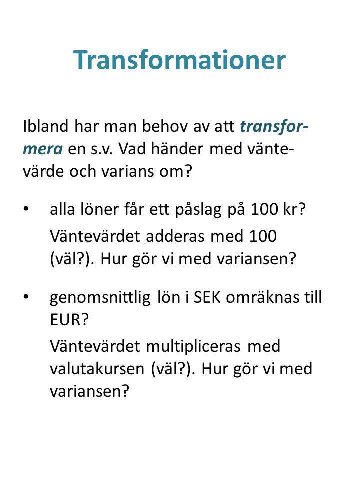 Transformationer Ibland har man behov av att transfor-mera en s.v. Vad händer med vänte-värde och varians om
