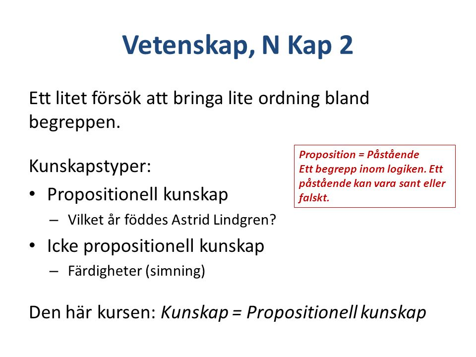 Vetenskap, N Kap 2 Ett litet försök att bringa lite ordning bland begreppen. Kunskapstyper: Propositionell kunskap.
