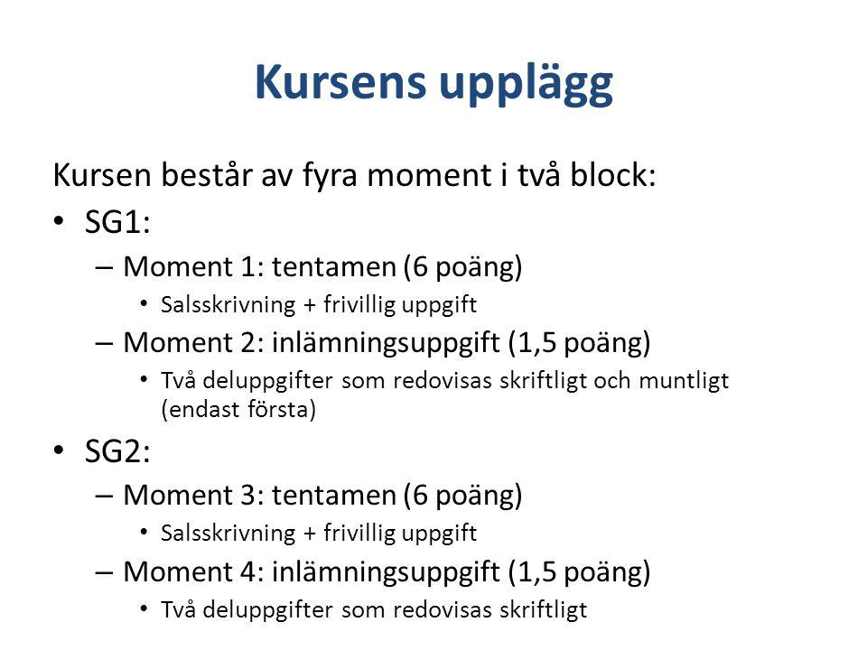 Kursens upplägg Kursen består av fyra moment i två block: SG1: SG2:
