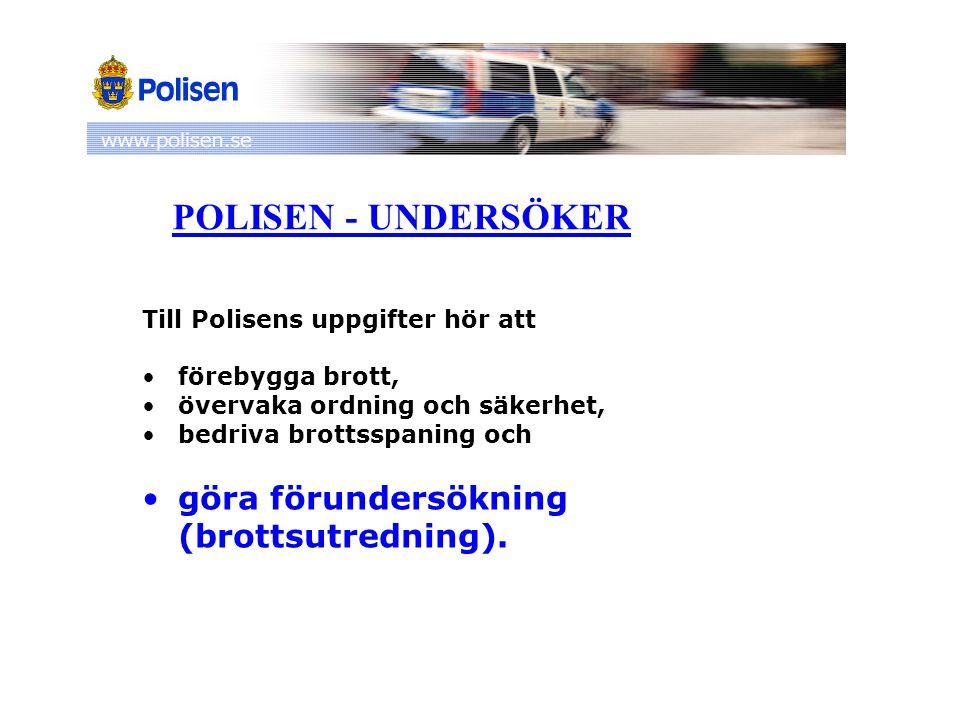 POLISEN - UNDERSÖKER göra förundersökning (brottsutredning).