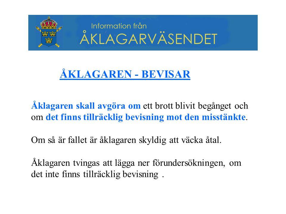 ÅKLAGAREN - BEVISAR Åklagaren skall avgöra om ett brott blivit begånget och om det finns tillräcklig bevisning mot den misstänkte.