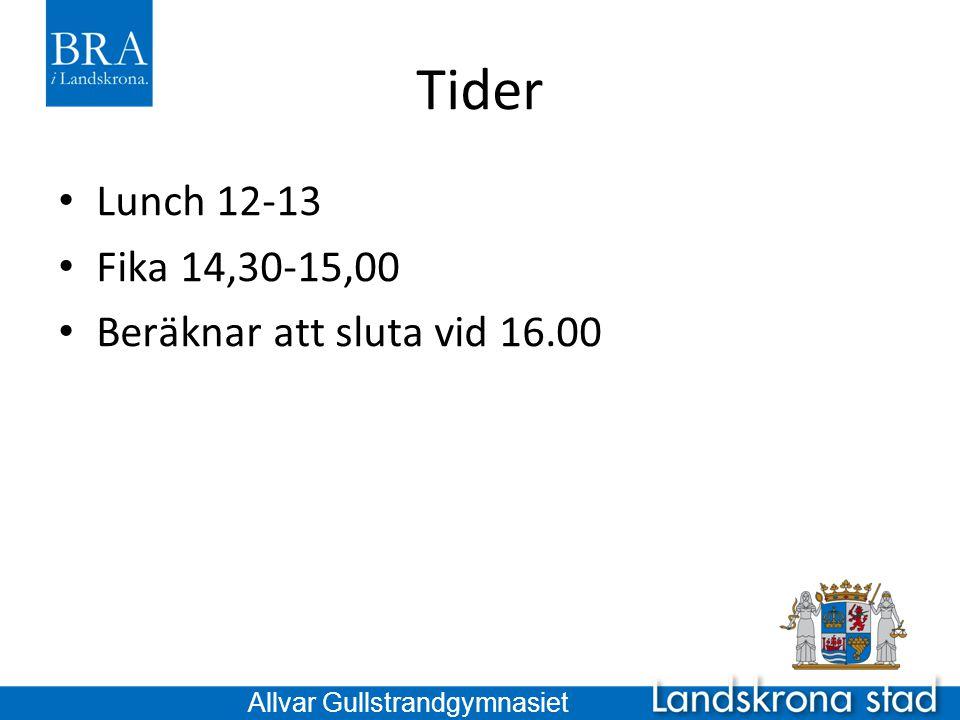 Tider Lunch 12-13 Fika 14,30-15,00 Beräknar att sluta vid 16.00
