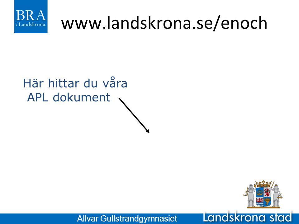 www.landskrona.se/enoch Här hittar du våra APL dokument