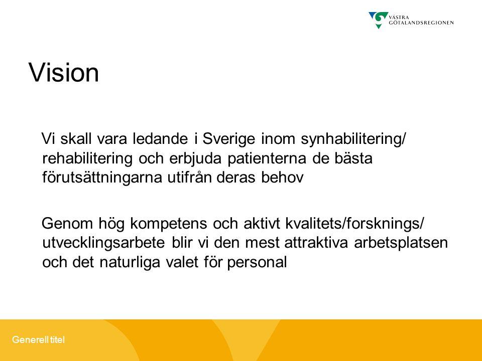 Vision Vi skall vara ledande i Sverige inom synhabilitering/ rehabilitering och erbjuda patienterna de bästa förutsättningarna utifrån deras behov.
