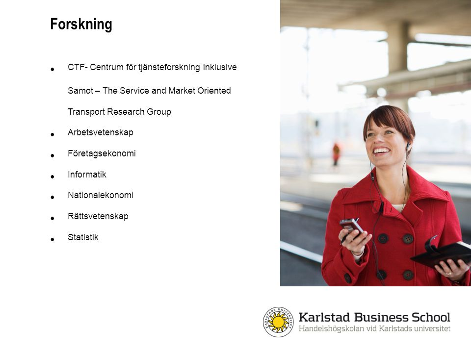 Forskning CTF- Centrum för tjänsteforskning inklusive Samot – The Service and Market Oriented Transport Research Group.