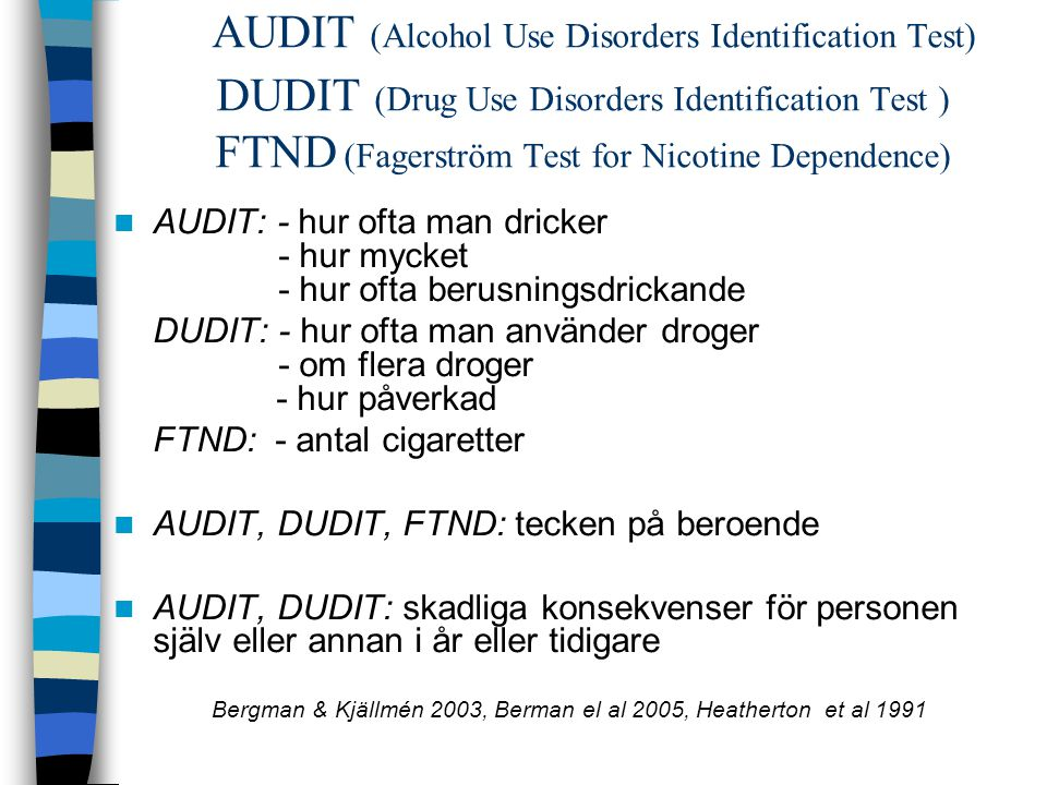 AUDIT (Alcohol Use Disorders Identification Test) DUDIT (Drug Use Disorders Identification Test ) FTND (Fagerström Test for Nicotine Dependence)