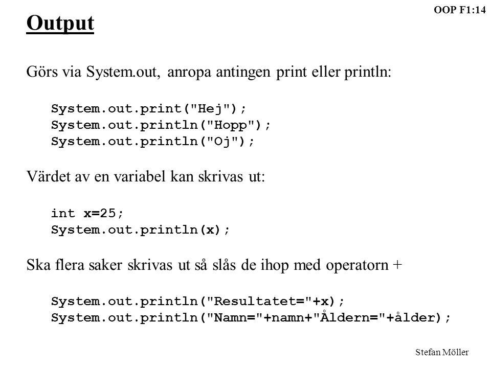 Output Görs via System.out, anropa antingen print eller println: