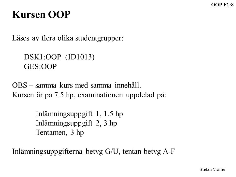 Kursen OOP Läses av flera olika studentgrupper: DSK1:OOP (ID1013)
