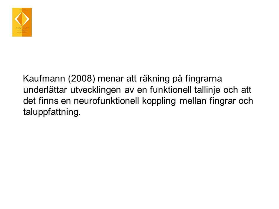 Kaufmann (2008) menar att räkning på fingrarna underlättar utvecklingen av en funktionell tallinje och att det finns en neurofunktionell koppling mellan fingrar och taluppfattning.