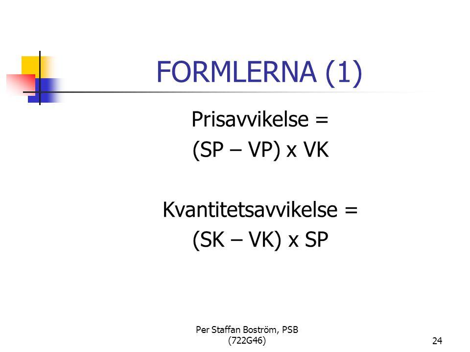 FORMLERNA (1) Prisavvikelse = (SP – VP) x VK Kvantitetsavvikelse =