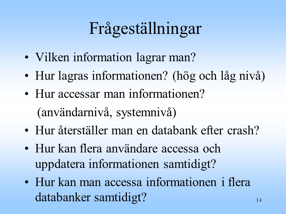 Frågeställningar Vilken information lagrar man