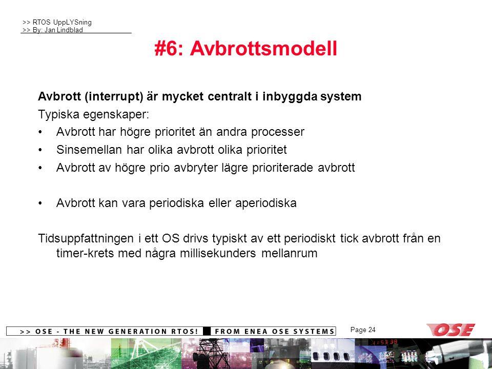 #6: Avbrottsmodell Avbrott (interrupt) är mycket centralt i inbyggda system. Typiska egenskaper: Avbrott har högre prioritet än andra processer.