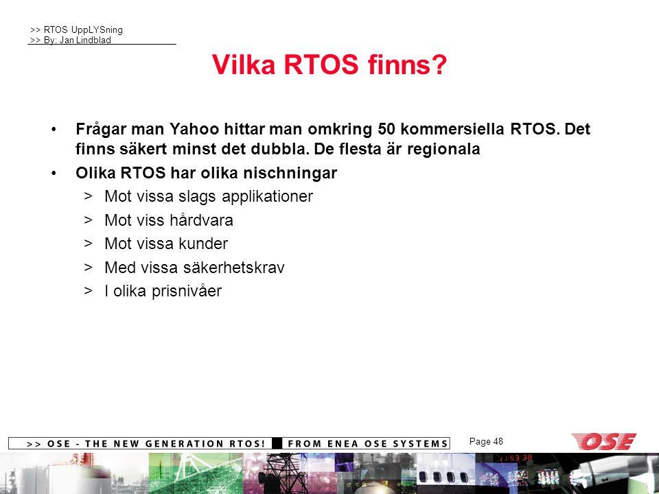 Vilka RTOS finns Frågar man Yahoo hittar man omkring 50 kommersiella RTOS. Det finns säkert minst det dubbla. De flesta är regionala.