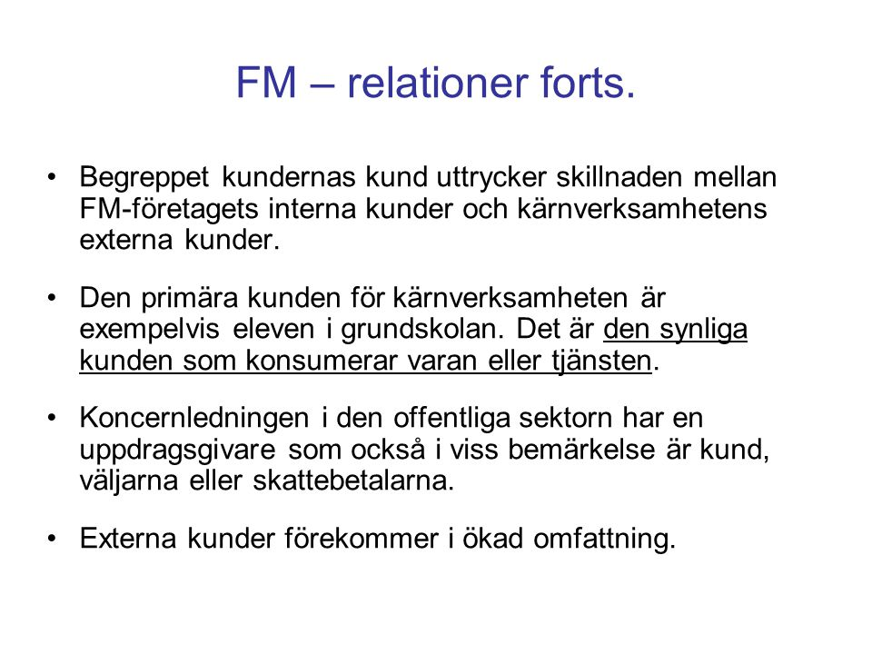 FM – relationer forts. Begreppet kundernas kund uttrycker skillnaden mellan FM-företagets interna kunder och kärnverksamhetens externa kunder.