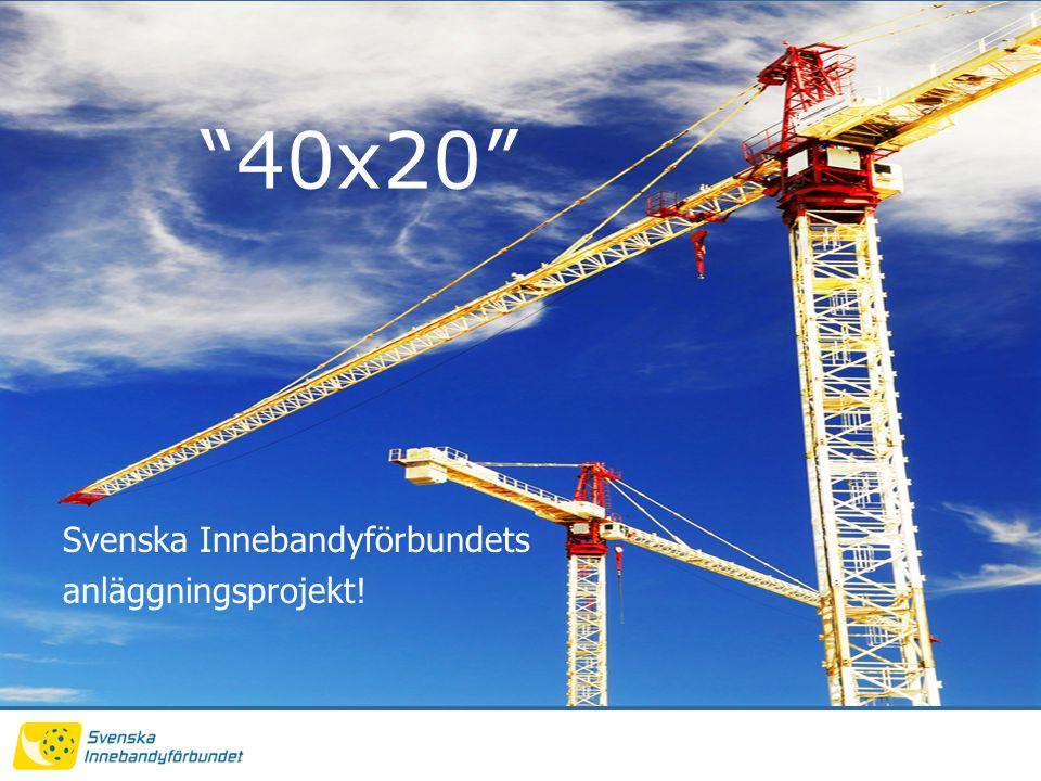 40x20 Svenska Innebandyförbundets anläggningsprojekt!