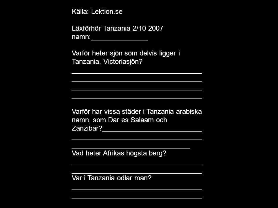 Källa: Lektion.se Läxförhör Tanzania 2/10 2007 namn:_______________.