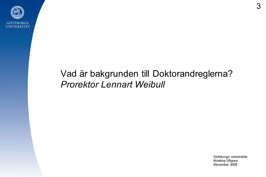 Vad är bakgrunden till Doktorandreglerna Prorektor Lennart Weibull
