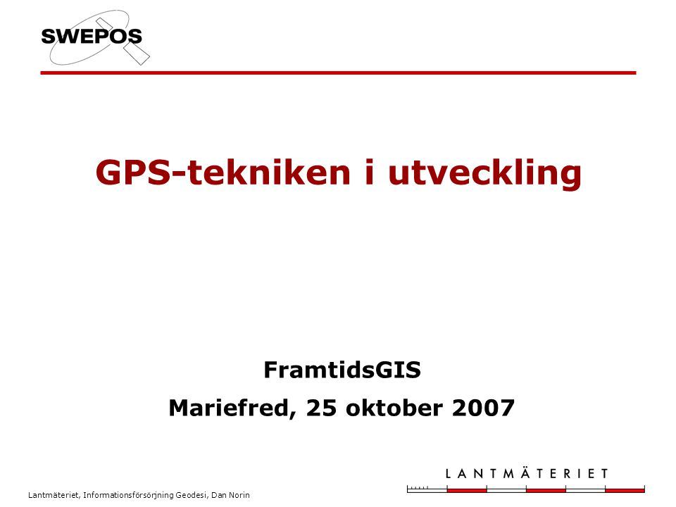 GPS-tekniken i utveckling FramtidsGIS Mariefred, 25 oktober 2007