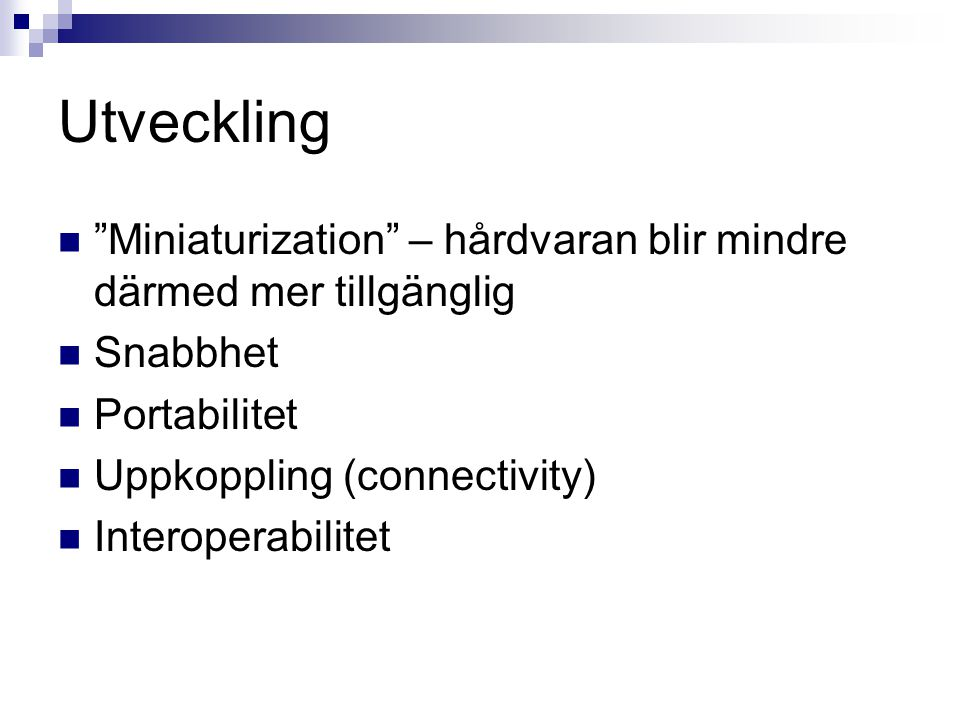 Utveckling Miniaturization – hårdvaran blir mindre därmed mer tillgänglig. Snabbhet. Portabilitet.