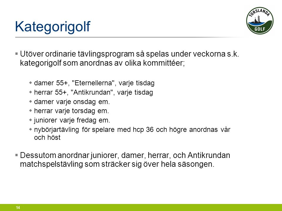 Kategorigolf Utöver ordinarie tävlingsprogram så spelas under veckorna s.k. kategorigolf som anordnas av olika kommittéer;