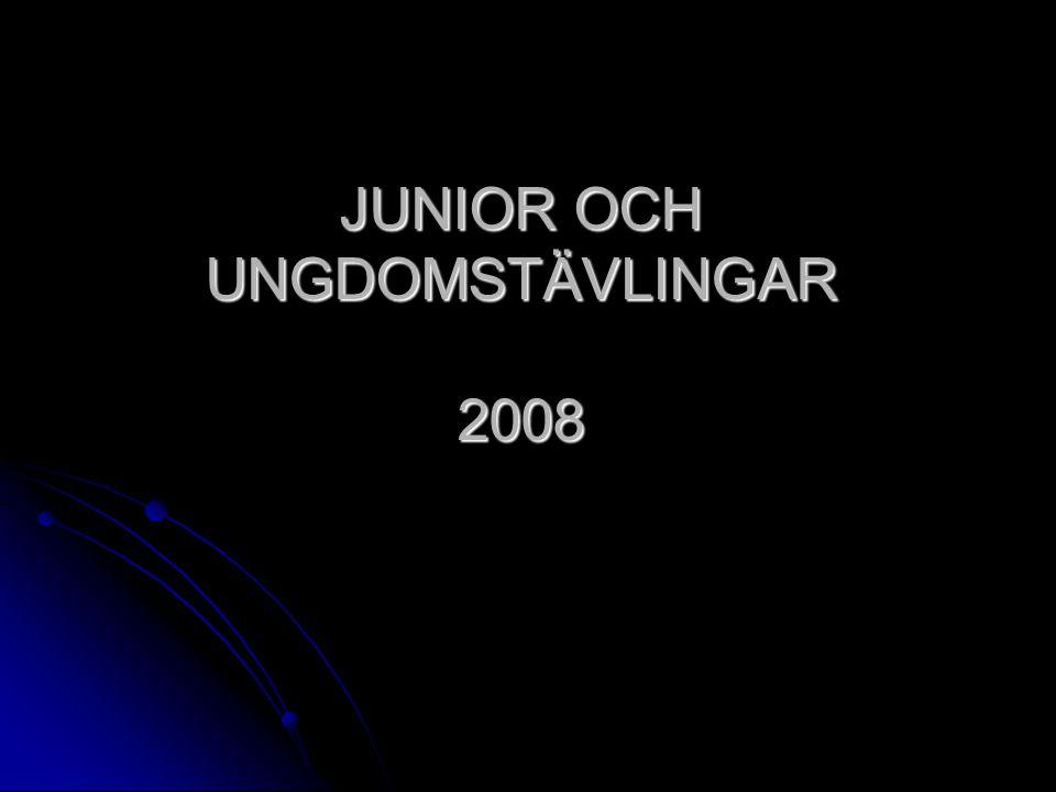 JUNIOR OCH UNGDOMSTÄVLINGAR 2008