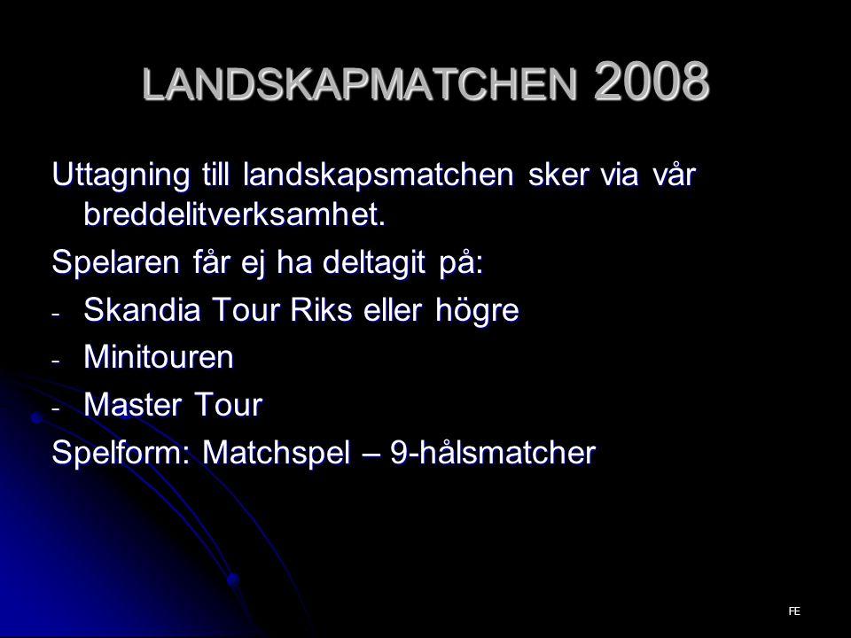 LANDSKAPMATCHEN 2008 Uttagning till landskapsmatchen sker via vår breddelitverksamhet. Spelaren får ej ha deltagit på: