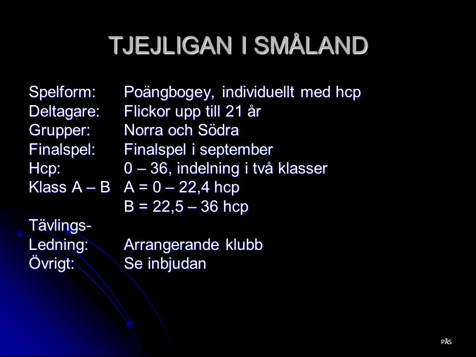 TJEJLIGAN I SMÅLAND Spelform: Poängbogey, individuellt med hcp