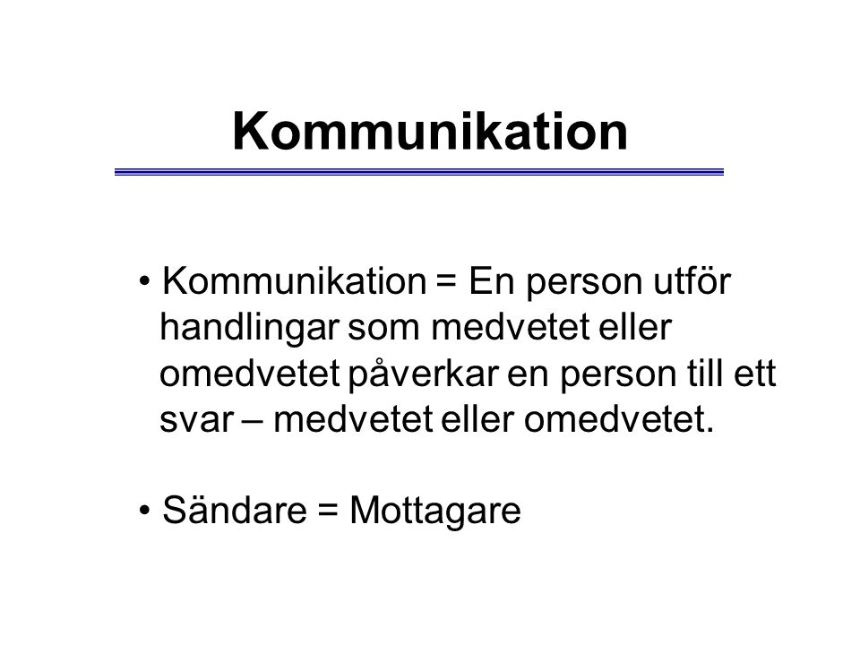 Kommunikation Kommunikation = En person utför